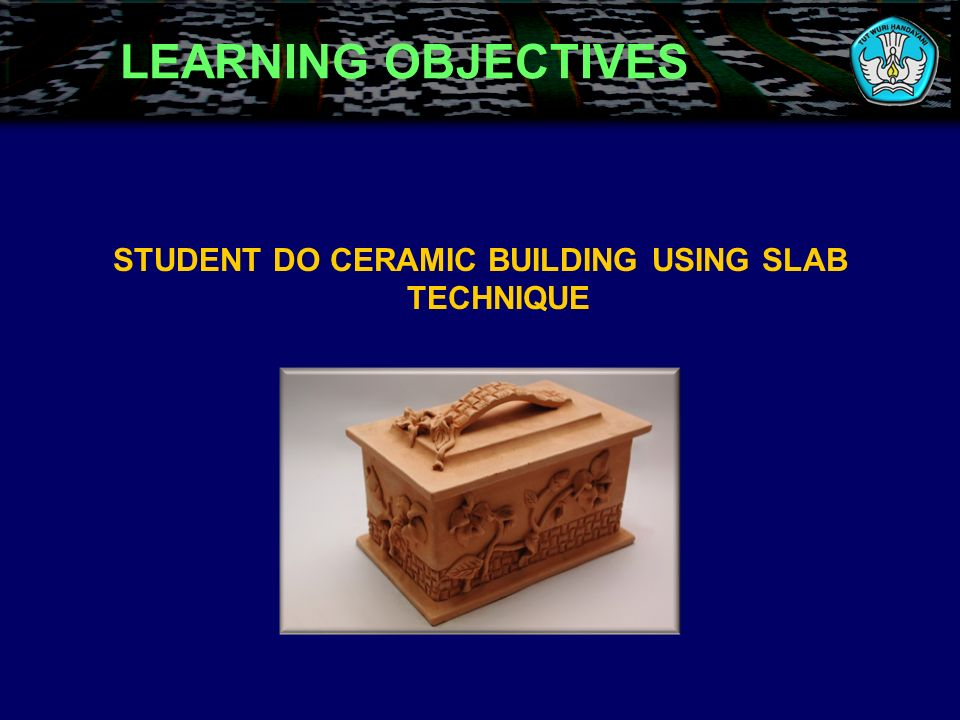 LEARNING OBJECTIVES STUDENT DO CERAMIC BUILDING USING SLAB TECHNIQUE