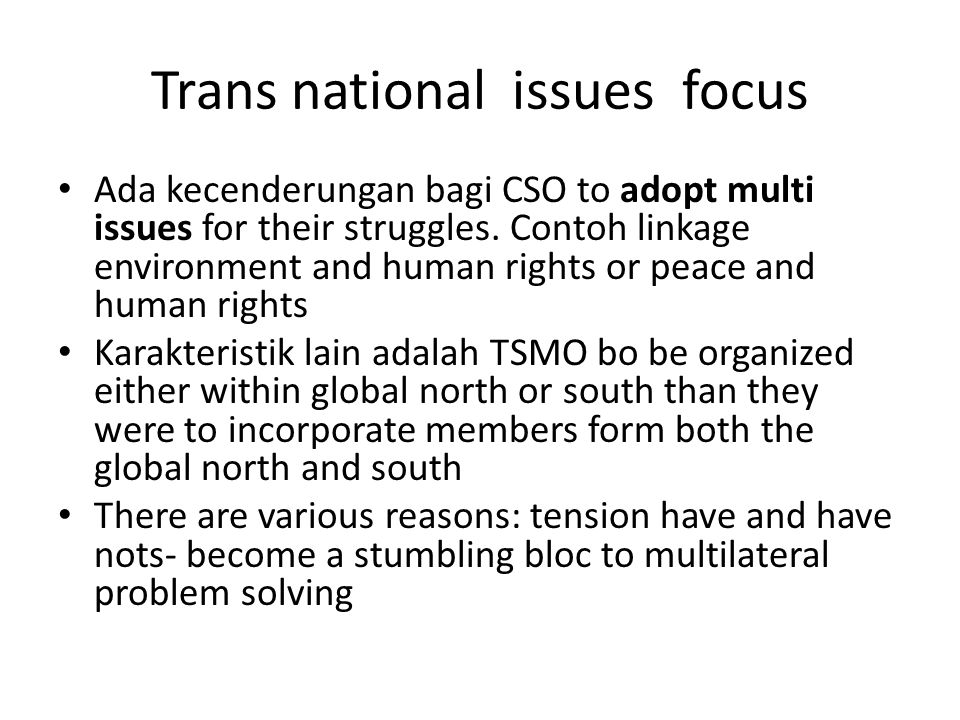 Trans national issues focus Ada kecenderungan bagi CSO to adopt multi issues for their struggles.