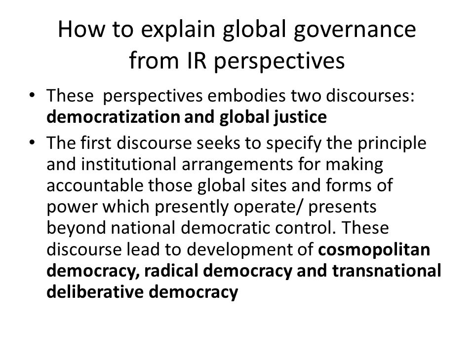 How to explain global governance from IR perspectives by contrast the discourse of global justice is concerned with elaboration of justificatory arguments and normative principles.