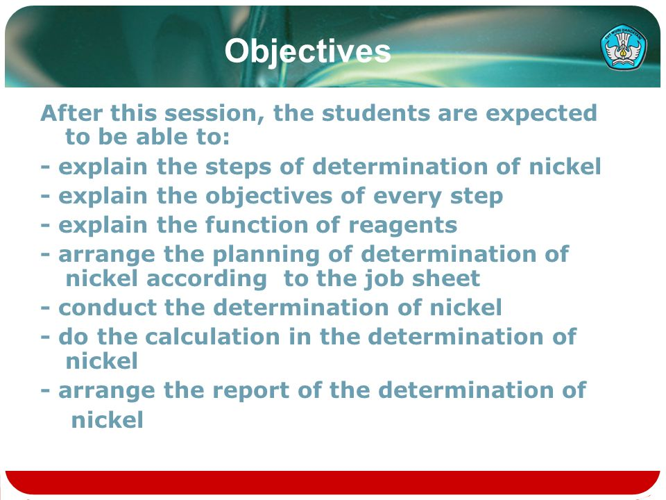 Objectives After this session, the students are expected to be able to: - explain the steps of determination of nickel - explain the objectives of eve