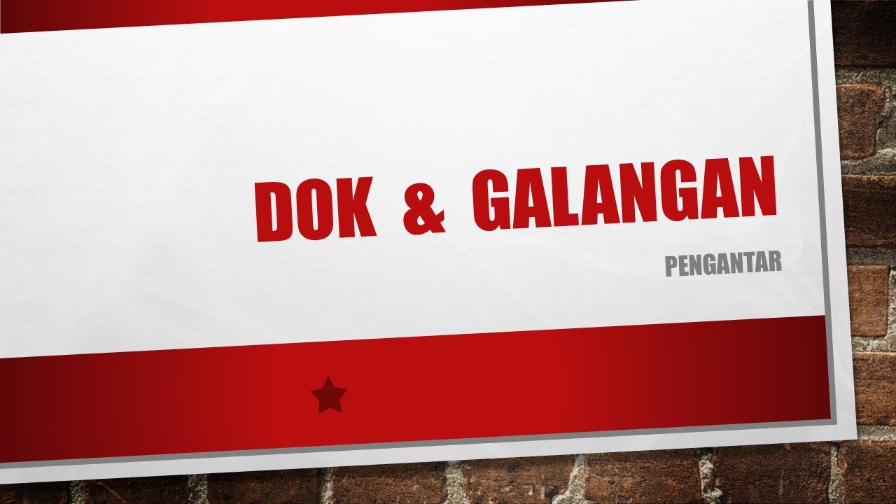 DOK & GALANGAN PENGANTAR