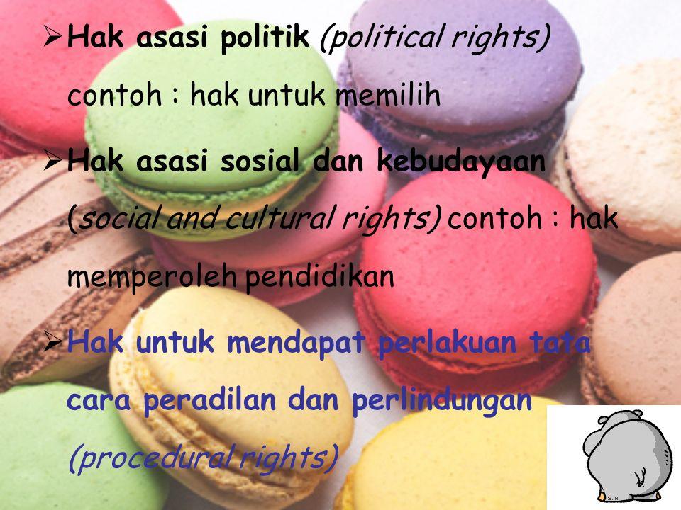  Hak asasi politik (political rights) contoh : hak untuk memilih  Hak asasi sosial dan kebudayaan (social and cultural rights) contoh : hak memperol