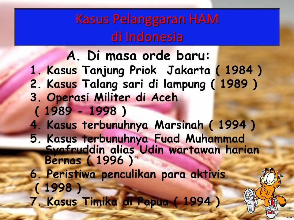 Kasus Pelanggaran HAM di Indonesia A. Di masa orde baru: 1. Kasus Tanjung Priok Jakarta ( 1984 ) 2. Kasus Talang sari di lampung ( 1989 ) 3. Operasi M