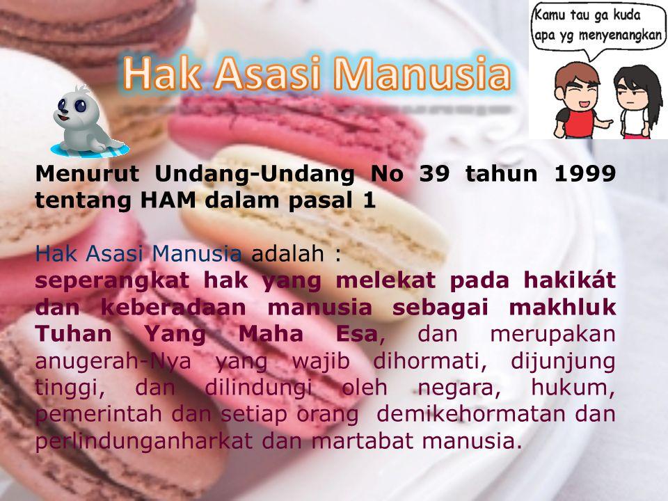 Menurut Undang-Undang No 39 tahun 1999 tentang HAM dalam pasal 1 Hak Asasi Manusia adalah : seperangkat hak yang melekat pada hakikát dan keberadaan m