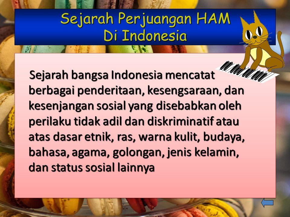 Sejarah Perjuangan HAM Di Indonesia Sejarah bangsa Indonesia mencatat berbagai penderitaan, kesengsaraan, dan kesenjangan sosial yang disebabkan oleh