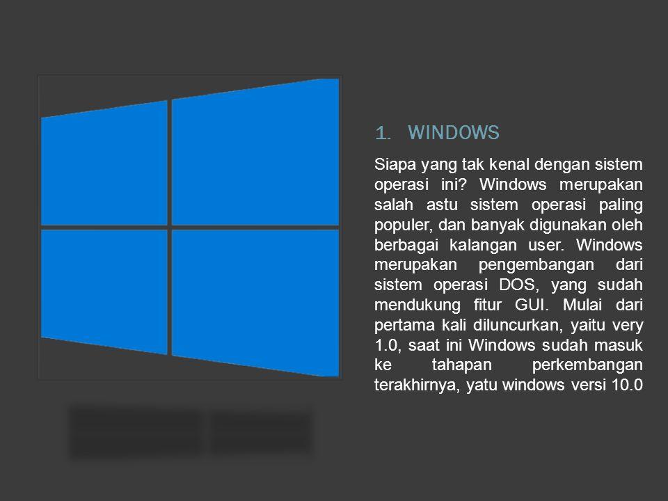1.WINDOWS Siapa yang tak kenal dengan sistem operasi ini.