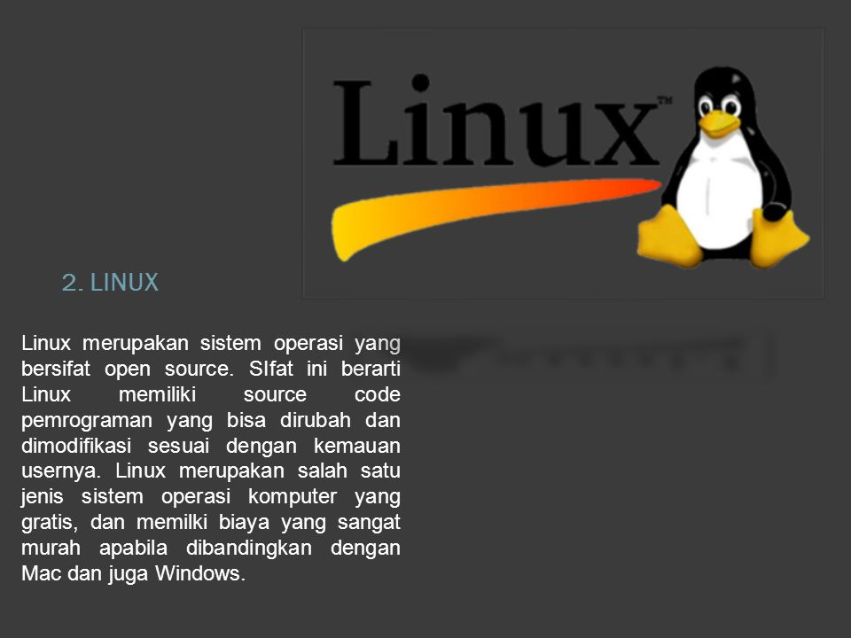 2. LINUX Linux merupakan sistem operasi yang bersifat open source.