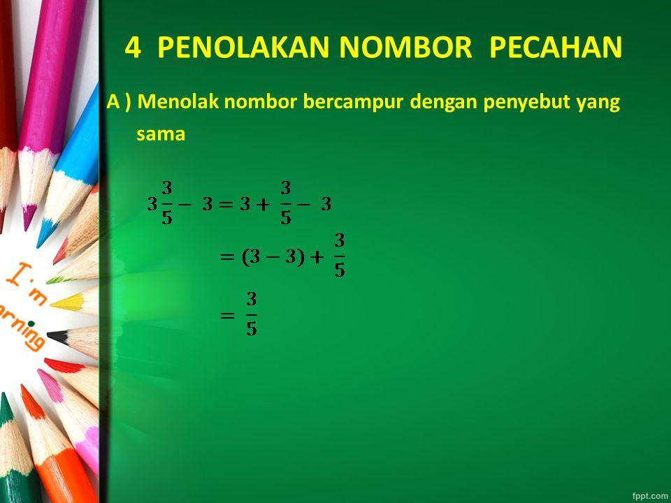 4 PENOLAKAN NOMBOR PECAHAN A ) Menolak nombor bercampur dengan penyebut yang sama