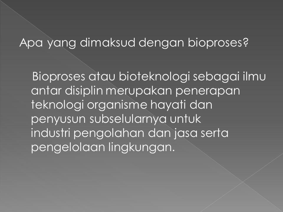 Apa yang dimaksud dengan bioproses? Bioproses atau bioteknologi sebagai ilmu antar disiplin merupakan penerapan teknologi organisme hayati dan penyusu