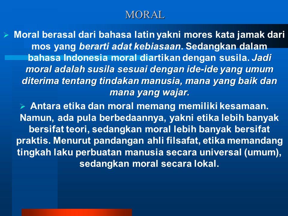 MORAL Jadi moral adalah susila sesuai dengan ide-ide yang umum diterima tentang tindakan manusia, mana yang baik dan mana yang wajar.  Moral berasal
