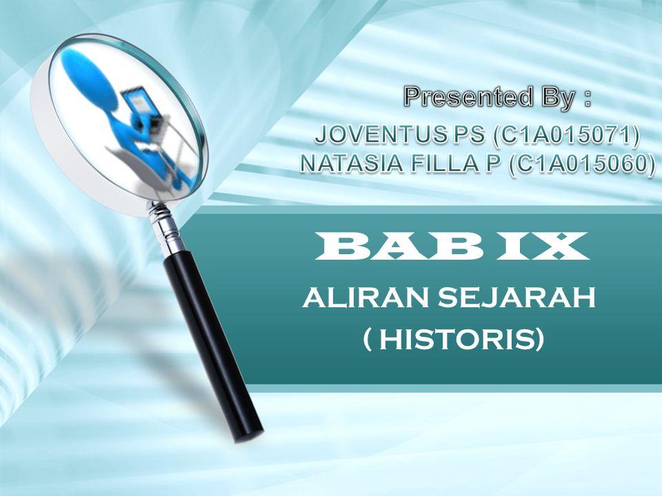 ALIRAN SEJARAH ( HISTORIS) BAB IX