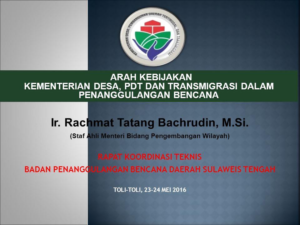 Ir. Rachmat Tatang Bachrudin, M.Si. (Staf Ahli Menteri Bidang Pengembangan Wilayah) RAPAT KOORDINASI TEKNIS BADAN PENANGGULANGAN BENCANA DAERAH SULAWE