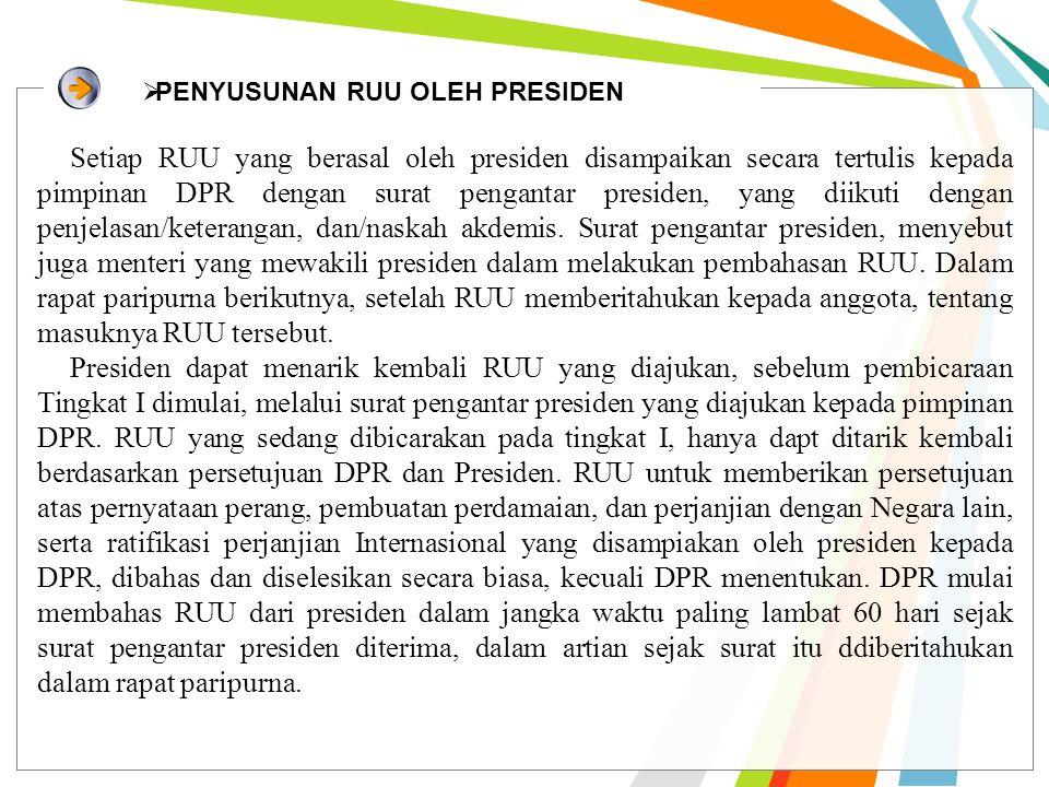Setiap RUU yang berasal oleh presiden disampaikan secara tertulis kepada pimpinan DPR dengan surat pengantar presiden, yang diikuti dengan penjelasan/keterangan, dan/naskah akdemis.
