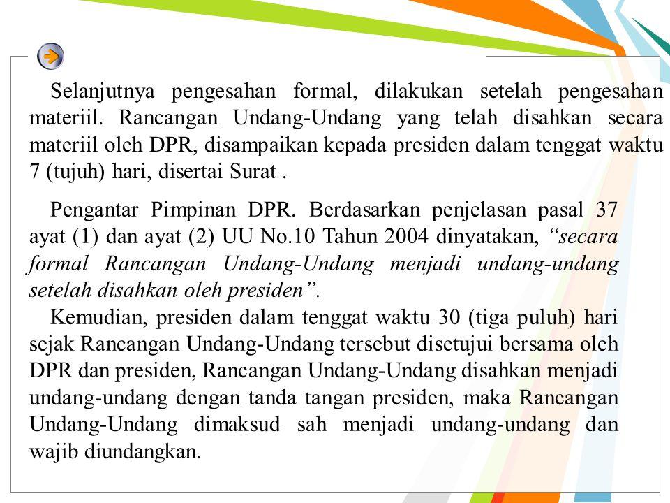 Selanjutnya pengesahan formal, dilakukan setelah pengesahan materiil. Rancangan Undang-Undang yang telah disahkan secara materiil oleh DPR, disampaika
