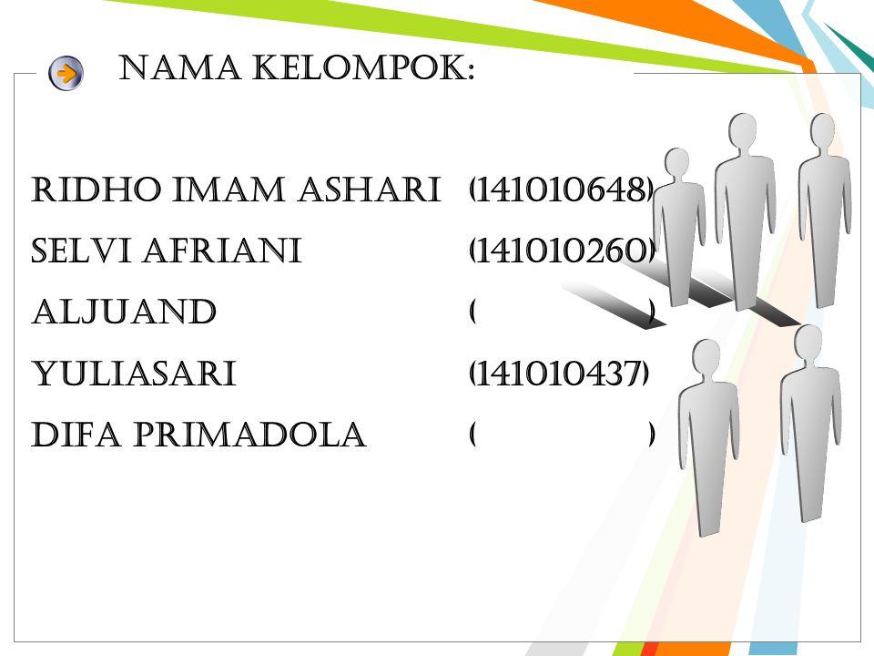 Nama Kelompok: RIDHO IMAM ASHARI (141010648) SELVI AFRIANI(141010260) ALJUAND( ) YULIASARI(141010437) DIFA PRIMADOLA( )