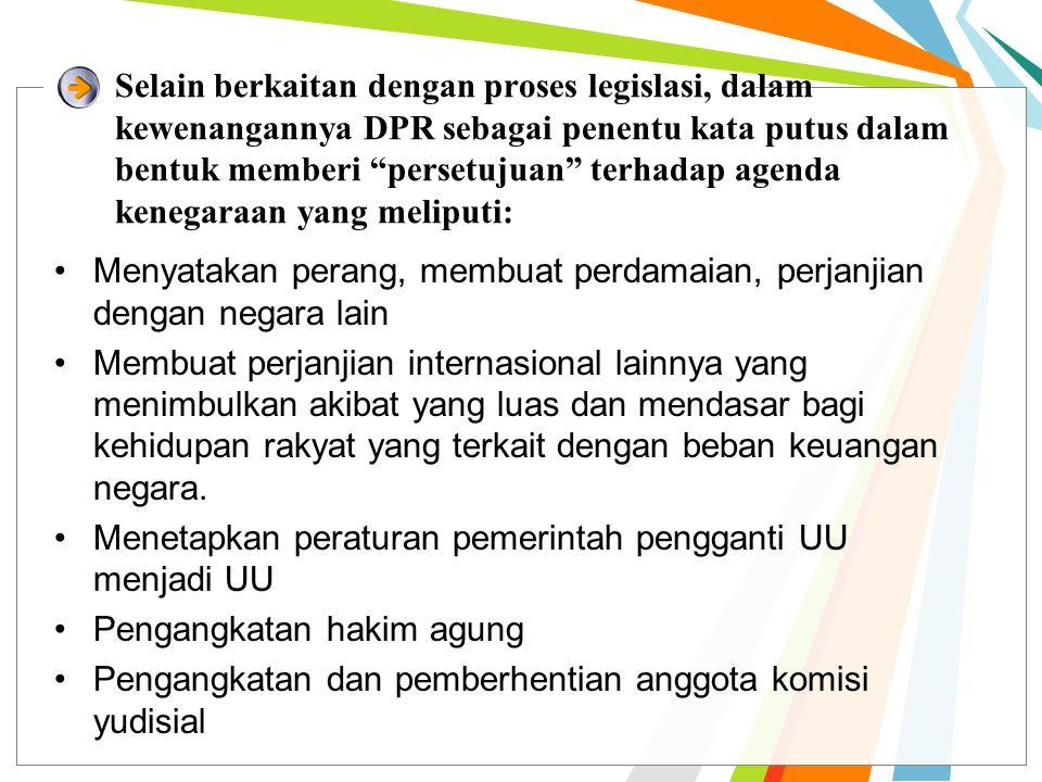 """Selain berkaitan dengan proses legislasi, dalam kewenangannya DPR sebagai penentu kata putus dalam bentuk memberi """"persetujuan"""" terhadap agenda kenega"""
