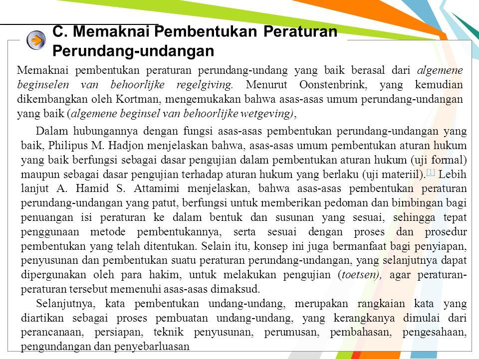 C. Memaknai Pembentukan Peraturan Perundang-undangan Memaknai pembentukan peraturan perundang-undang yang baik berasal dari algemene beginselen van be