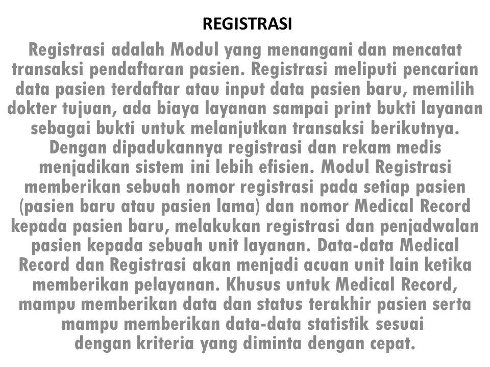 REGISTRASI Registrasi adalah Modul yang menangani dan mencatat transaksi pendaftaran pasien.