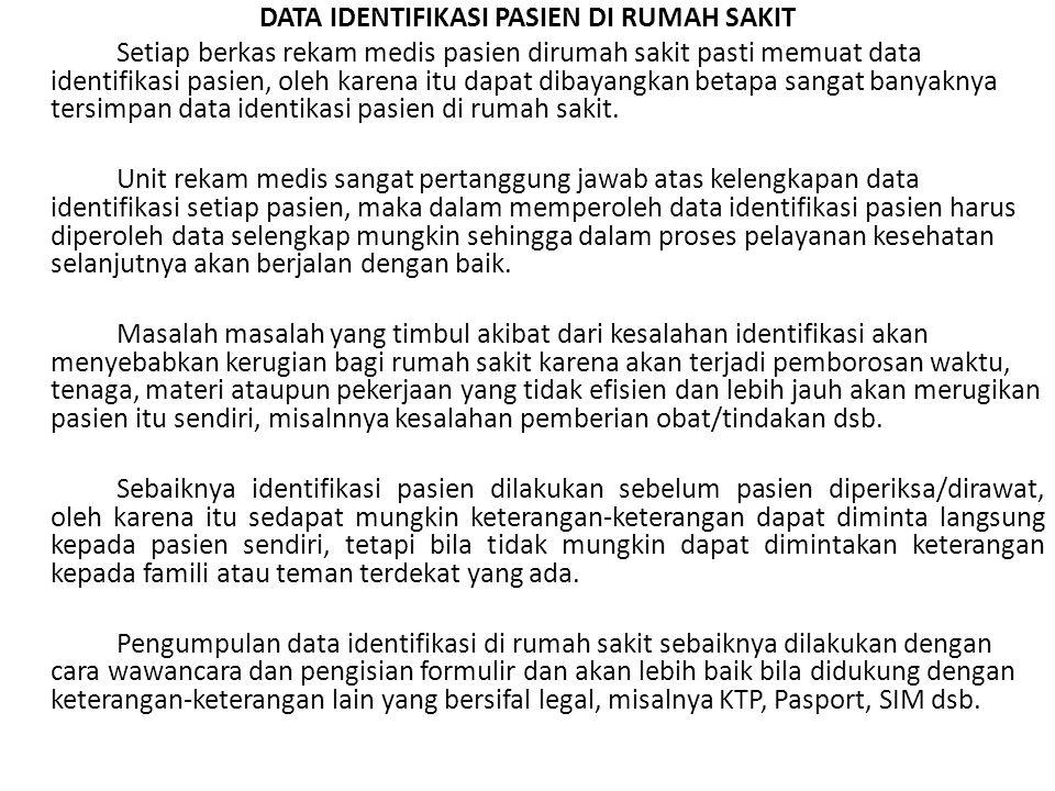 DATA IDENTIFIKASI PASIEN DI RUMAH SAKIT Setiap berkas rekam medis pasien dirumah sakit pasti memuat data identifikasi pasien, oleh karena itu dapat dibayangkan betapa sangat banyaknya tersimpan data identikasi pasien di rumah sakit.
