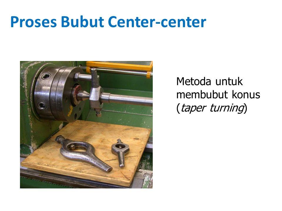 Proses Bubut Center-center Metoda untuk membubut konus (taper turning)