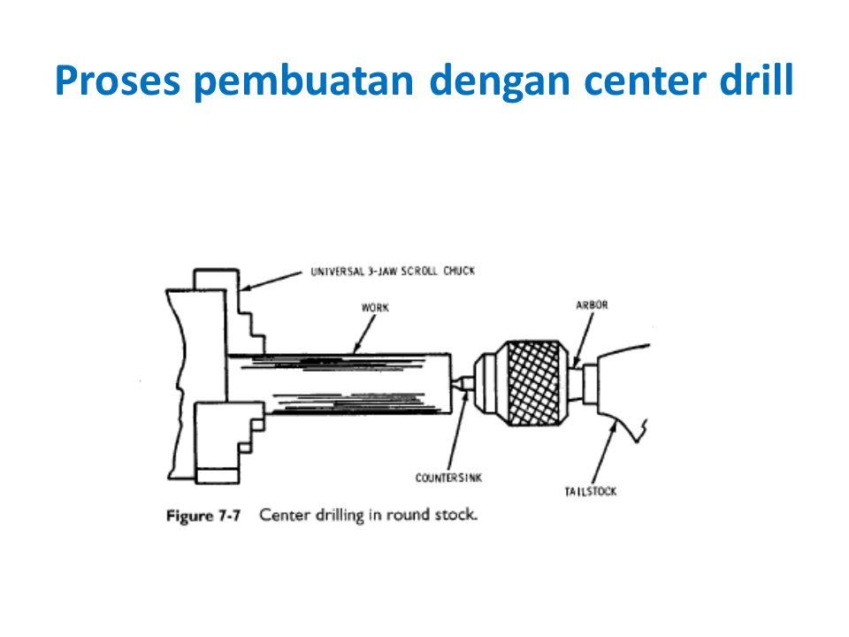 Proses pembuatan dengan center drill