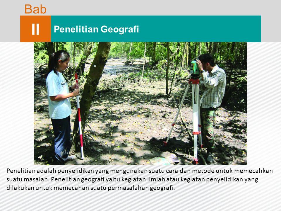 Bab II Penelitian Geografi Penelitian adalah penyelidikan yang mengunakan suatu cara dan metode untuk memecahkan suatu masalah. Penelitian geografi ya