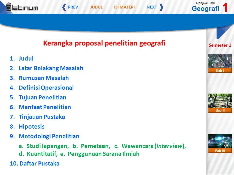 JUDULISI MATERI PREVNEXT Mengkaji Ilmu Geografi 1 Semester 1 Bab II Bab III Bab I Kerangka proposal penelitian geografi 1.Judul 2.