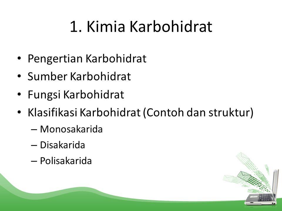 1. Kimia Karbohidrat Pengertian Karbohidrat Sumber Karbohidrat Fungsi Karbohidrat Klasifikasi Karbohidrat (Contoh dan struktur) – Monosakarida – Disak