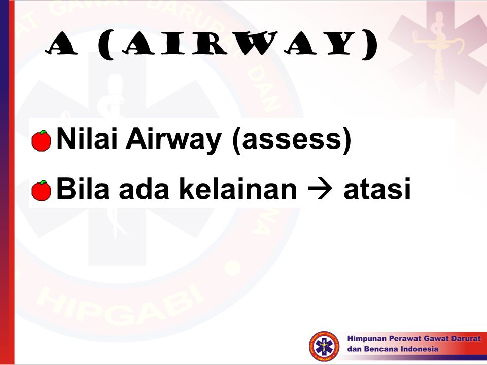  Nilai Airway (assess)  Bila ada kelainan  atasi A (AIRWAY)