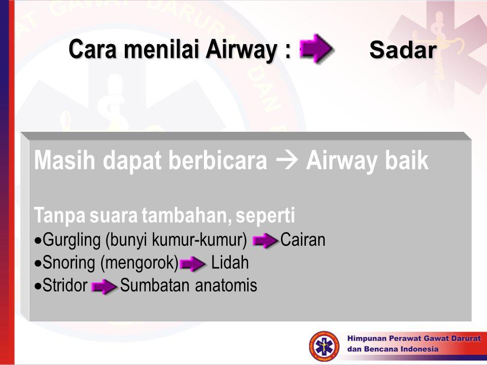 Masih dapat berbicara  Airway baik Tanpa suara tambahan, seperti  Gurgling (bunyi kumur-kumur)  Cairan  Snoring (mengorok)  Lidah  Stridor  Sum