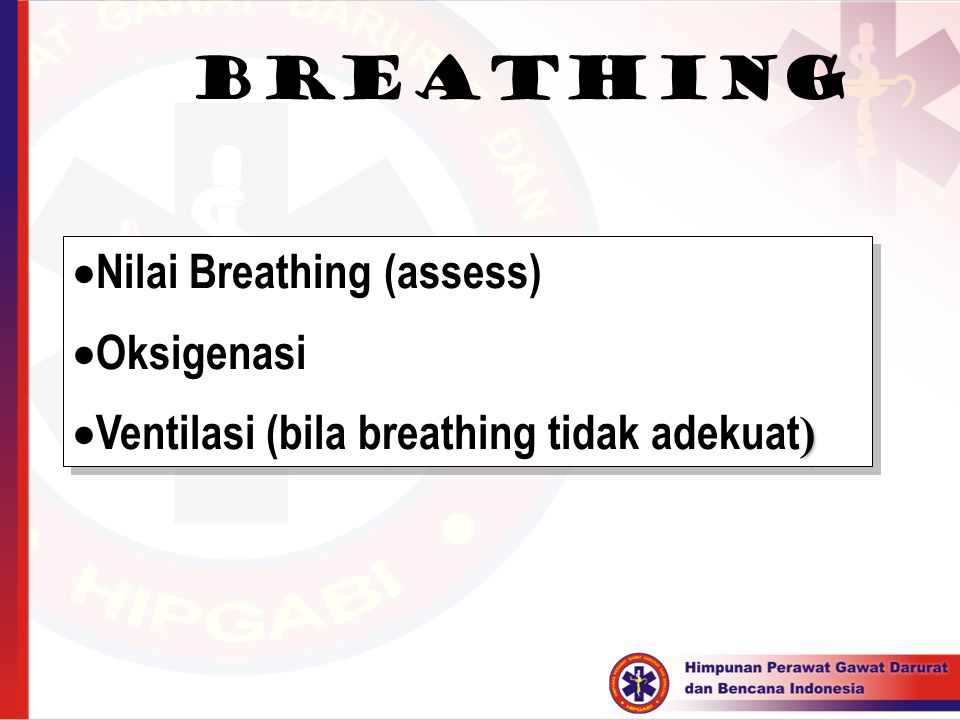 Breathing  Nilai Breathing (assess)  Oksigenasi )  Ventilasi (bila breathing tidak adekuat )  Nilai Breathing (assess)  Oksigenasi )  Ventilasi
