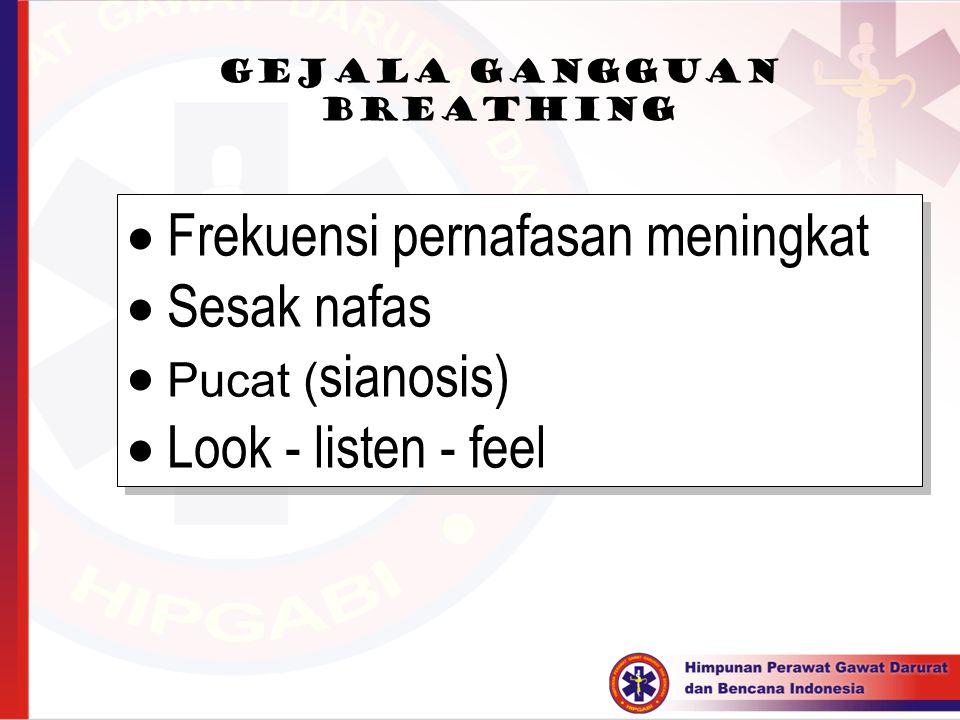Gejala gangguan breathing  Frekuensi pernafasan meningkat  Sesak nafas  Pucat ( sianosis)  Look - listen - feel  Frekuensi pernafasan meningkat 