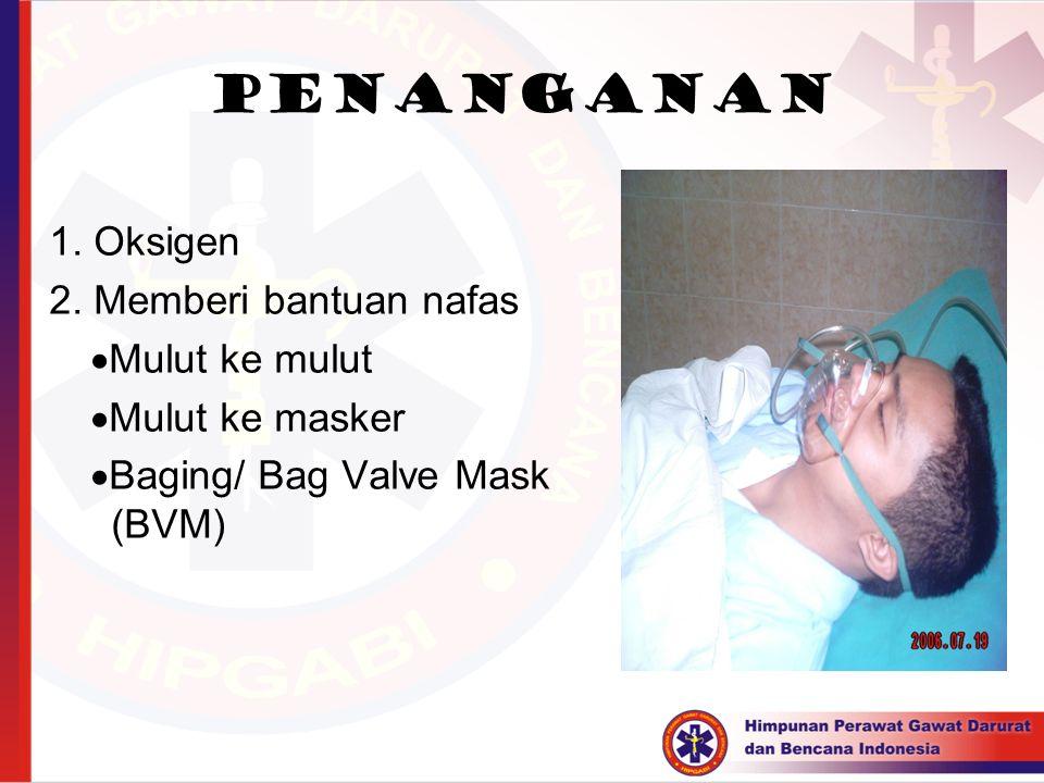 Penanganan 1. Oksigen 2. Memberi bantuan nafas  Mulut ke mulut  Mulut ke masker  Baging/ Bag Valve Mask (BVM)