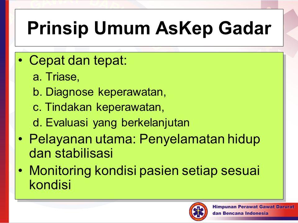 Prinsip Umum AsKep Gadar Cepat dan tepat: a. Triase, b. Diagnose keperawatan, c. Tindakan keperawatan, d. Evaluasi yang berkelanjutan Pelayanan utama: