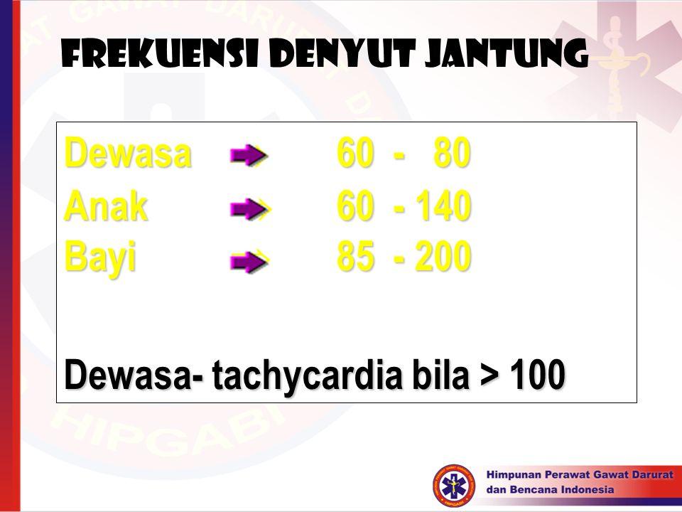 Dewasa 60 - 80 Dewasa  60 - 80 Anak 60 - 140 Anak  60 - 140 Bayi 85 - 200 Bayi  85 - 200 Dewasa- tachycardia bila > 100 Frekuensi denyut jantung