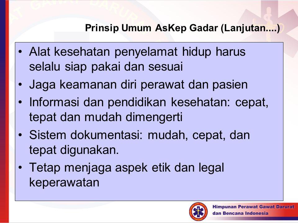 Prinsip Umum AsKep Gadar (Lanjutan....) Alat kesehatan penyelamat hidup harus selalu siap pakai dan sesuai Jaga keamanan diri perawat dan pasien Infor
