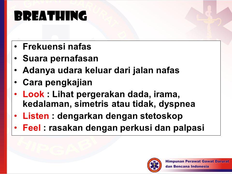 BREATHING Frekuensi nafas Suara pernafasan Adanya udara keluar dari jalan nafas Cara pengkajian Look : Lihat pergerakan dada, irama, kedalaman, simetr