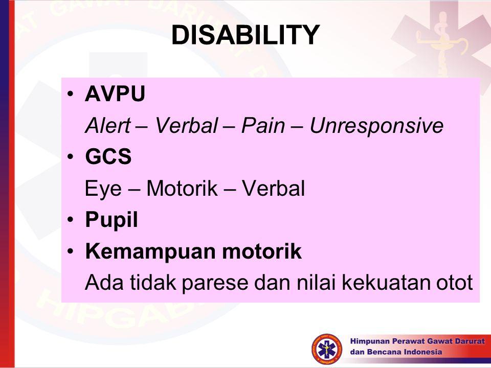 DISABILITY AVPU Alert – Verbal – Pain – Unresponsive GCS Eye – Motorik – Verbal Pupil Kemampuan motorik Ada tidak parese dan nilai kekuatan otot