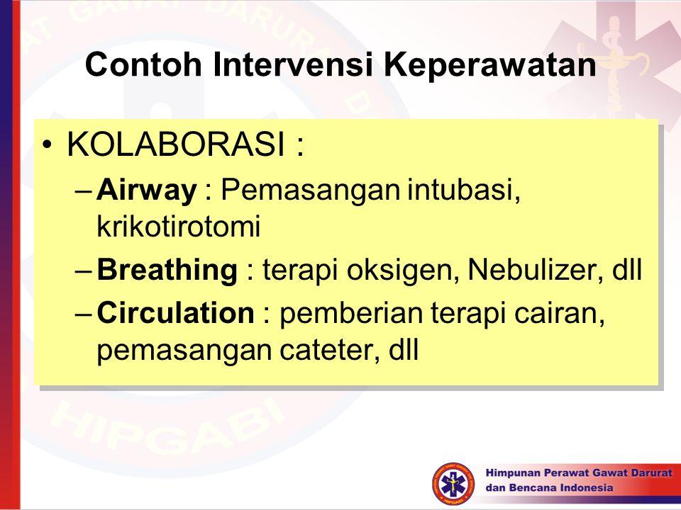 Contoh Intervensi Keperawatan KOLABORASI : –Airway : Pemasangan intubasi, krikotirotomi –Breathing : terapi oksigen, Nebulizer, dll –Circulation : pem