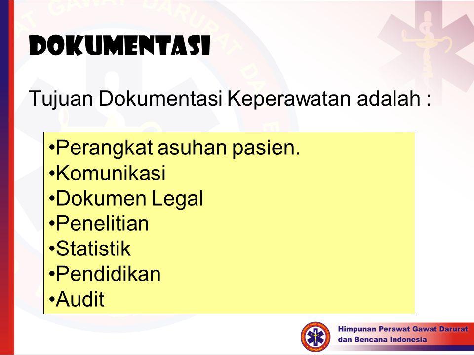 DOKUMENTASI Tujuan Dokumentasi Keperawatan adalah : Perangkat asuhan pasien. Komunikasi Dokumen Legal Penelitian Statistik Pendidikan Audit
