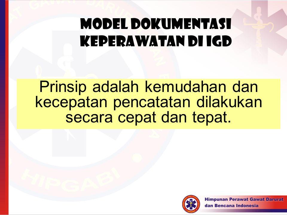 Model Dokumentasi keperawatan di IGD Prinsip adalah kemudahan dan kecepatan pencatatan dilakukan secara cepat dan tepat.