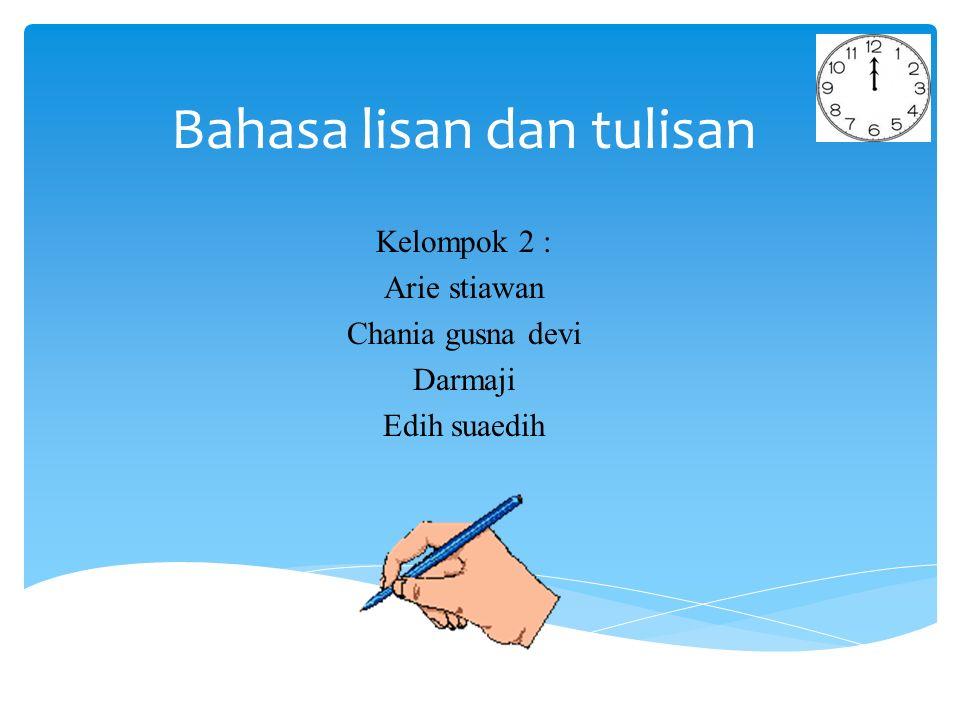 Bahasa lisan dan tulisan Kelompok 2 : Arie stiawan Chania gusna devi Darmaji Edih suaedih