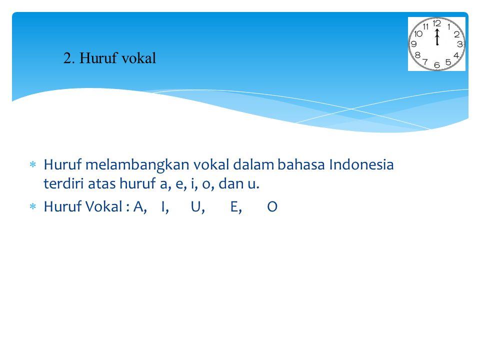  Huruf melambangkan vokal dalam bahasa Indonesia terdiri atas huruf a, e, i, o, dan u.