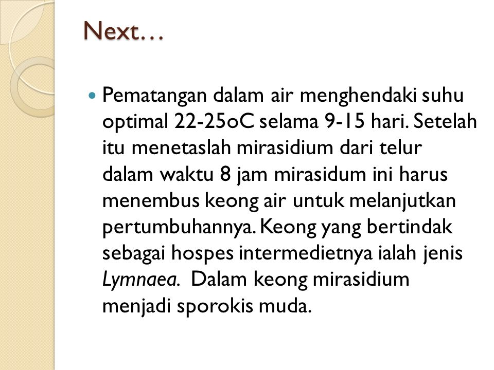 Next… Pematangan dalam air menghendaki suhu optimal 22-25oC selama 9-15 hari.