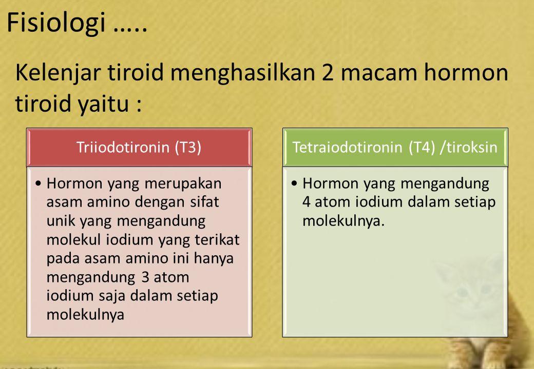 Kelenjar tiroid menghasilkan 2 macam hormon tiroid yaitu : Fisiologi …..