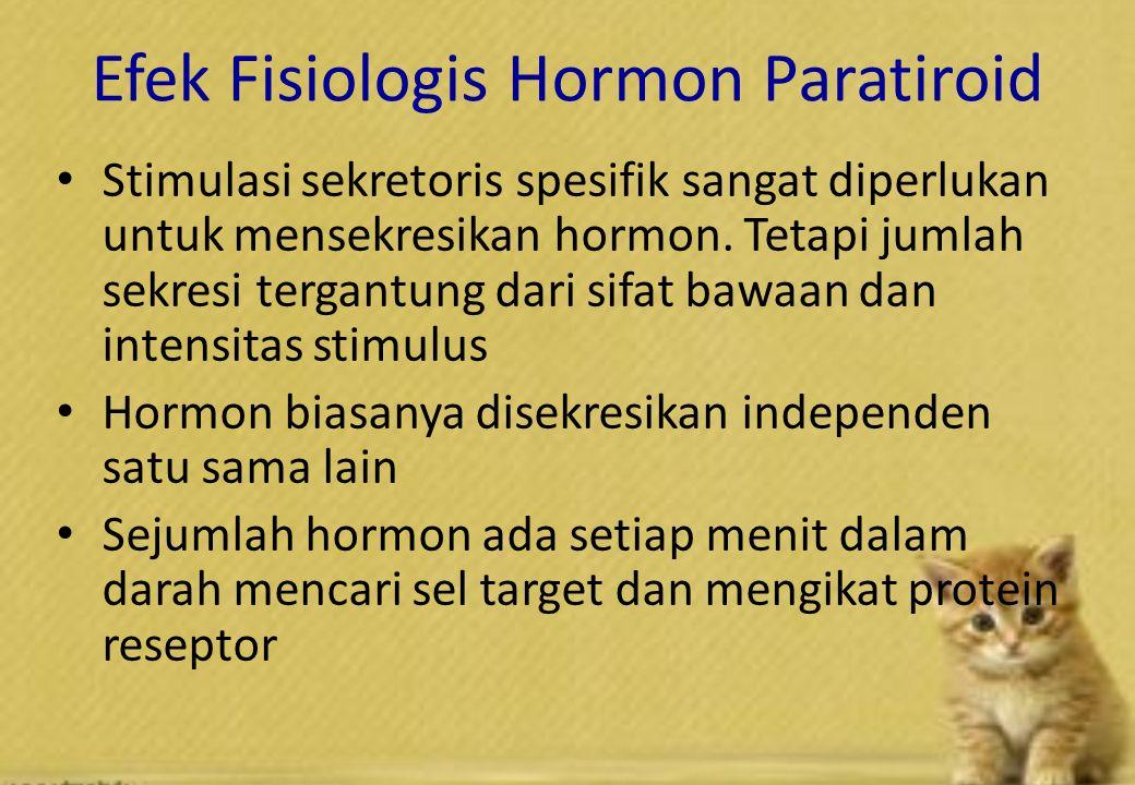 Efek Fisiologis Hormon Paratiroid Stimulasi sekretoris spesifik sangat diperlukan untuk mensekresikan hormon.