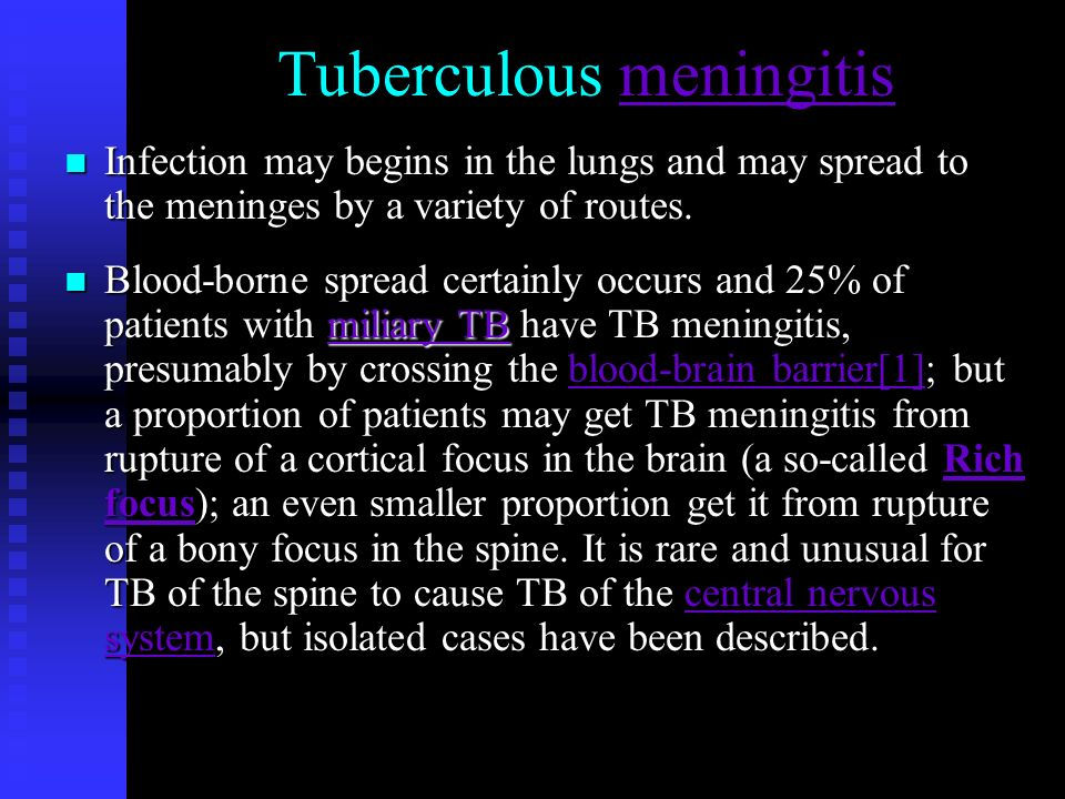 Tuberculous meningitismeningitis n Infection may begins in the lungs and may spread to the meninges by a variety of routes.