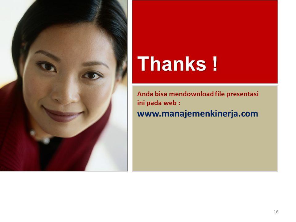 Thanks ! 16 Anda bisa mendownload file presentasi ini pada web : www.manajemenkinerja.com