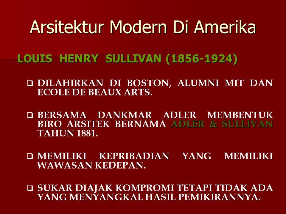 Arsitektur Modern Di Amerika LOUIS HENRY SULLIVAN (1856-1924)  DILAHIRKAN DI BOSTON, ALUMNI MIT DAN ECOLE DE BEAUX ARTS. ADLER & SULLIVAN  BERSAMA D