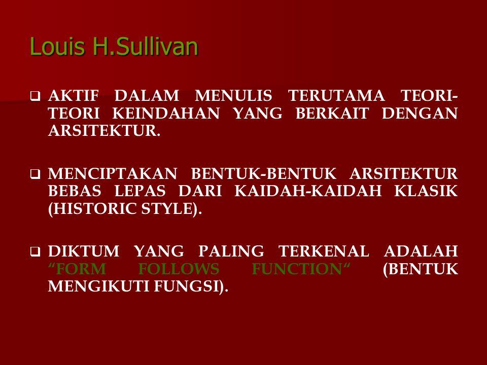 Louis H.Sullivan   AKTIF DALAM MENULIS TERUTAMA TEORI- TEORI KEINDAHAN YANG BERKAIT DENGAN ARSITEKTUR.   MENCIPTAKAN BENTUK-BENTUK ARSITEKTUR BEBA